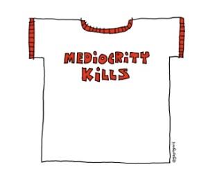 mediocrity kills