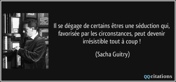 quote-il-se-degage-de-certains-etres-une-seduction-qui-favorisee-par-les-circonstances-peut-devenir-sacha-guitry-130954